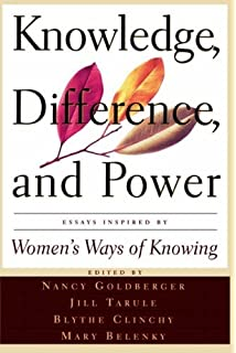 women s ways of knowing the development of self voice and mind  knowledge difference and power essays inspired by women s ways of knowing