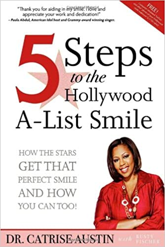 5 Steps to the Hollywood A-List Smile: How the Stars Get That Perfect Smile and How you Can Too!