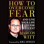 How to Overcome Fear and Live Your Life to the Fullest | Marcos Witt