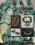 Turquoise: Mines, Mineral & Wearable Art (Schiffer Book for Collectors)