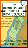 The Manhattan Family Guide to Private Schools, Victoria Goldman and Catherine Hausman, 1569471487