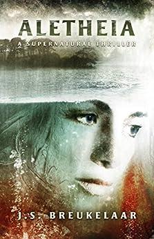 Aletheia: A Supernatural Thriller by [Breukelaar, J.S.]