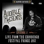 Audible Presents: Live from the Edinburgh Festival Fringe 2017: Episode 2   Ed Gamble,Reginald D Hunter,Stuart Laws,Brennan Reece