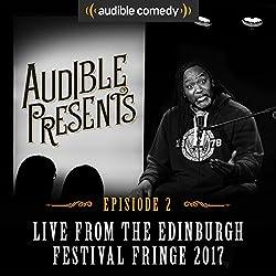 Audible Presents: Live from the Edinburgh Festival Fringe 2017: Episode 2
