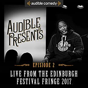 Audible Presents: Live from the Edinburgh Festival Fringe 2017: Episode 2 Performance