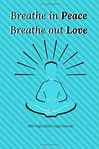 Yoga Journal- Breathe In Peace, Breathe Out Love: 300 Page ...