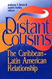 Distant Cousins : The Caribbean-Latin American Relationship, , 1574540033
