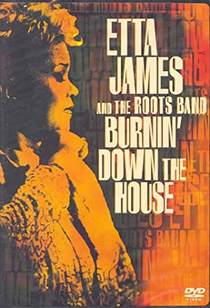 Etta James And The Roots Band   Burning Down The House