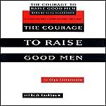 The Courage to Raise Good Men | Olga Silverstein,Beth Rashbaum