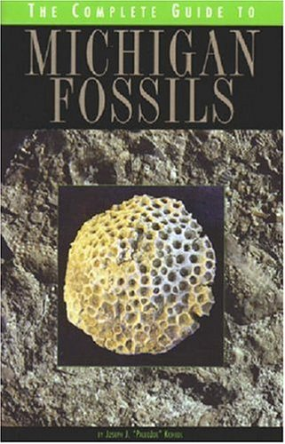 The Complete Guide to Michigan Fossils (Complete Guide To. (University of Michigan Press))