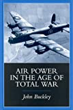 Air Power in the Age of Total War, Buckley, John, 0253335574