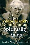 Viktor Frankl's Contribution to Spirituality and