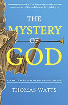 The Mystery of God: A Scriptural Picture of The End of This Age por [Watts, Thomas]