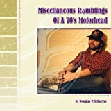 Miscellaneous Ramblings of A 70's Motorhead, Douglas P. Sciberras, 142574849X