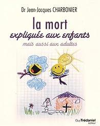 La mort expliquée aux enfants mais aussi aux adultes par Jean-Jacques Charbonier