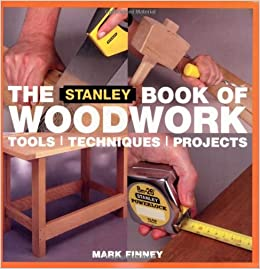 The Stanley Book of Woodwork: Tools*Techniques*Projects