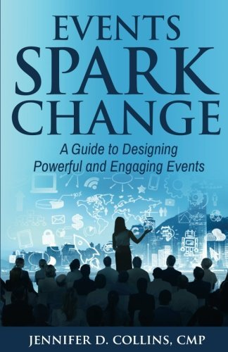 Events Spark Change: A Guide to Designing Powerful and Engaging Events