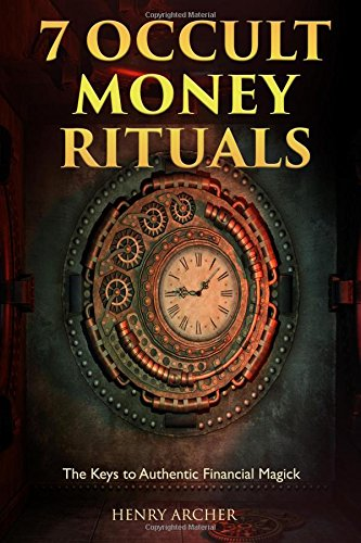 Download 7 Occult Money Rituals: The Keys to Authentic