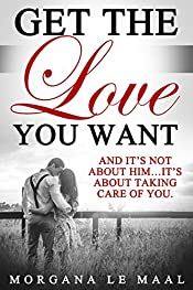 Get The Love You Want: and it's not about HIM… It's about taking care of YOU!