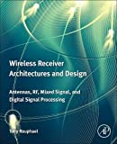 Wireless Receiver Architectures and Design: Antennas, RF, Synthesizers, Mixed Signal, and Digital Signal Processing