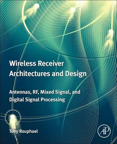 Wireless Receiver Architectures and Design: Antennas, RF, Synthesizers, Mixed Signal, and Digital Signal Processing Rf Antenna Design