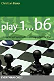 Play 1..b6: A Dynamic And Hypermodern Opening System For Black-Christian Bauer