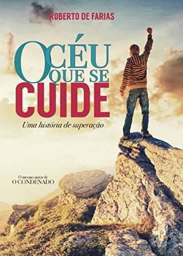 O CÉU QUE SE CUIDE - Uma história de superação.: Guia Prático de Meditação, Visualização Criativa e Ressonância Harmônica.