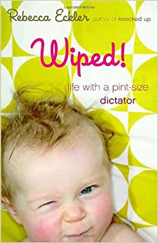 Book Wiped!: Life with a Pint-Size Dictator