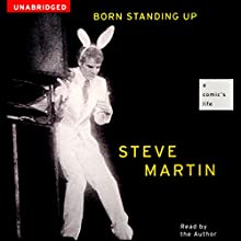 Born Standing Up: A Comic's Life Audiobook by Steve Martin Narrated by Steve Martin