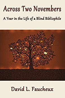 ACROSS TWO NOVEMBERS: A Year in the Life of a Blind Bibliophile by [Faucheux, David L.]