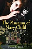 The Museum of Mary Child, Cassandra Golds, 1935279130