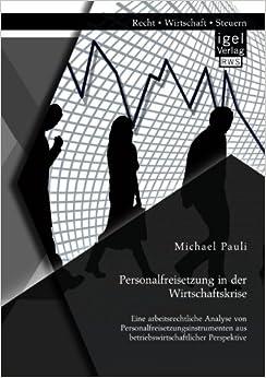 Personalfreisetzung in der Wirtschaftskrise: Eine arbeitsrechtliche Analyse von Personalfreisetzungsinstrumenten aus betriebswirtschaftlicher Perspektive