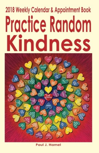 Practice Random Kindness 2018 Weekly Calendar & Appointment Book
