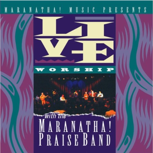 Live Worship with the Maranatha! Praise Band by Maranatha