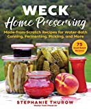 WECK Home Preserving: Made-from-Scratch Recipes for Water-Bath Canning, Fermenting, Pickling, and More