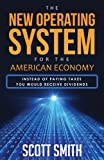 img - for The New Operating System For the American Economy: Instead of Paying Taxes You Would Receive Dividends book / textbook / text book
