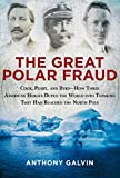 The Great Polar Fraud: Cook, Peary, and Byrd?How