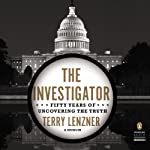 The Investigator: Fifty Years of Uncovering the Truth   Terry Lenzner
