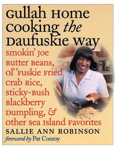 Gullah Home Cooking the Daufuskie Way: Smokin' Joe Butter Beans, Ol' 'Fuskie Fried Crab Rice, Sticky-Bush Blackberry Dumpling, and Other Sea Island Favorites by Sallie Ann Robinson, Gregory Wrenn Smith, Pat Conroy