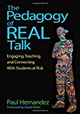 img - for The Pedagogy of Real Talk: Engaging, Teaching, and Connecting With Students at Risk book / textbook / text book