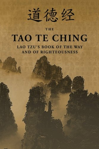 Tao Te Ching. Lao Tau's book of the Way and of Righteousness.