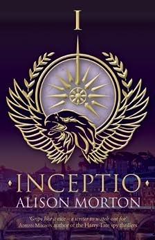 INCEPTIO (Roma Nova Thriller Series Book 1) by [Morton, Alison]