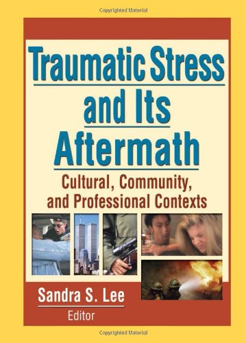 Traumatic Stress and Its Aftermath: Cultural, Community, and Professional Contexts (Journal of Prevention & Interven