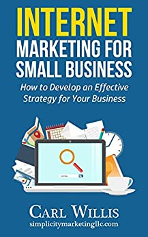 Internet Marketing for Small Business: How to Develop an Effective Strategy for Your Business by [Willis, Carl]