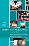 Celebrating the Eucharist: A Practical Guide (Reissue)