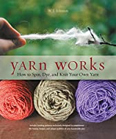Yarn Works: How to Spin, Dye, and Knit Your Own Yarn Front Cover