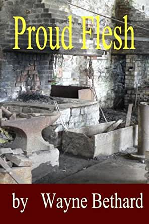 Proud Flesh - Kindle edition by Wayne Bethard. Literature & Fiction