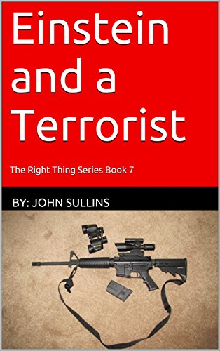 Einstein and a Terrorist: The Right Thing Series Book 7 by [Sullins, John]