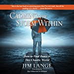 Calming the Storm Within: How to Find Peace in This Chaotic World | Jim Lange