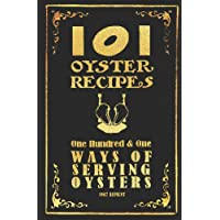 101 Oyster Recipes - 1907 Reprint: One Hundred & One Ways Of Serving Oysters